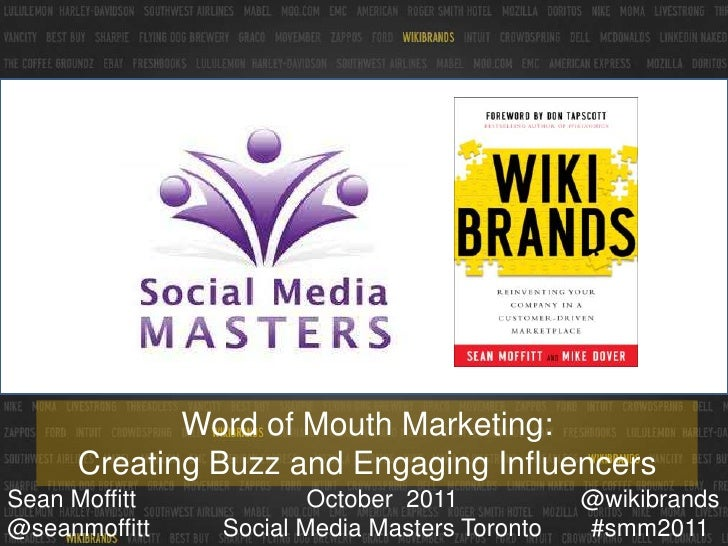 Word of Mouth Marketing: <br />Creating Buzz and Engaging Influencers<br />October  2011Social Media Masters Toronto<br />...