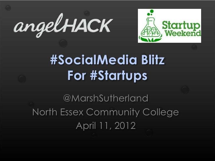 #SocialMedia Blitz     For #Startups       @MarshSutherlandNorth Essex Community College         April 11, 2012