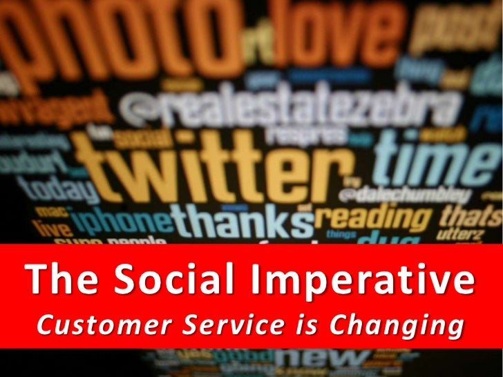 The Social Imperative  Customer Service is ChangingThe Social Media MasterClass 2011