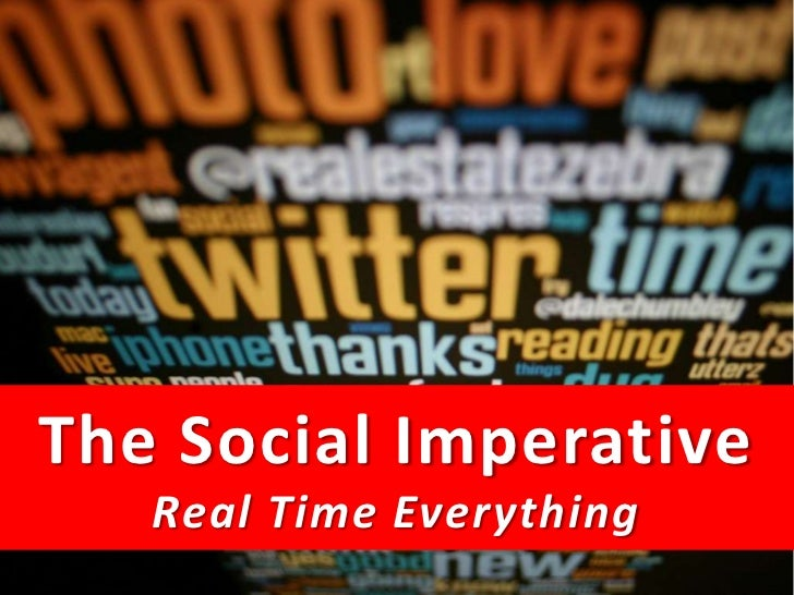 The Social Imperative      Real Time EverythingThe Social Media MasterClass 2011