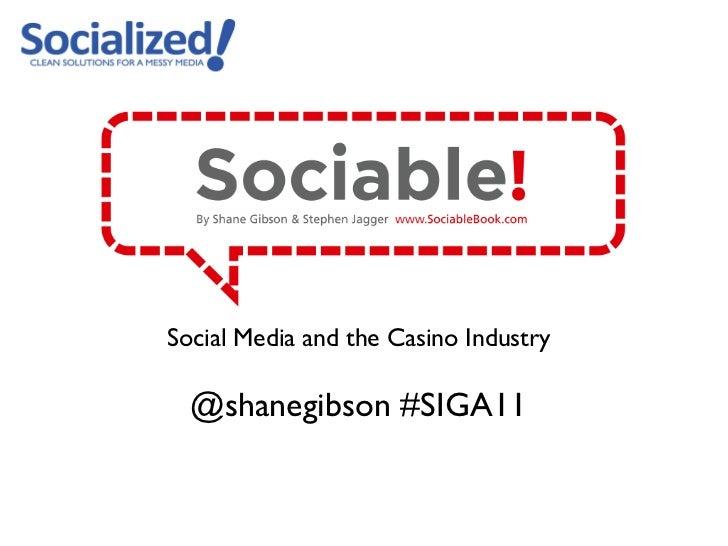 Social Media and the Casino Industry @shanegibson #SIGA11