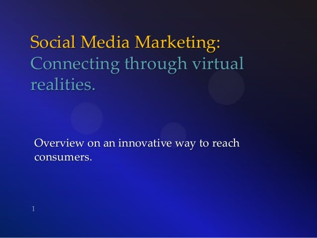 Social Media Marketing: Connecting through virtual realities. Overview on an innovative way to reach consumers.