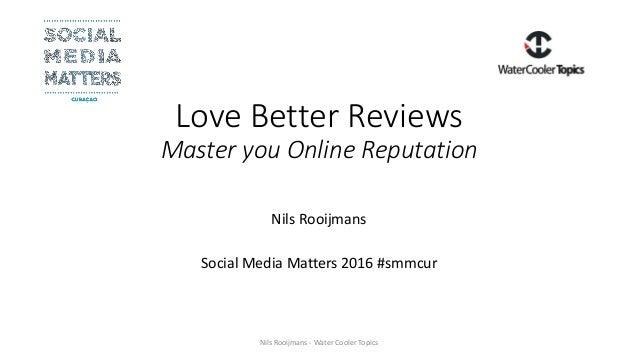 Love Better Reviews Master you Online Reputation Nils Rooijmans Social Media Matters 2016 #smmcur Nils Rooijmans - Water C...