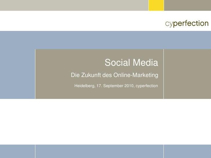 Social Media Die Zukunft des Online-Marketing  Heidelberg, 17. September 2010, cyperfection