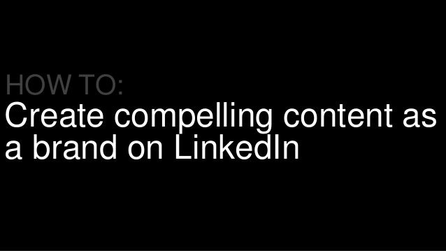 Create compelling content as a brand on LinkedIn HOW TO: