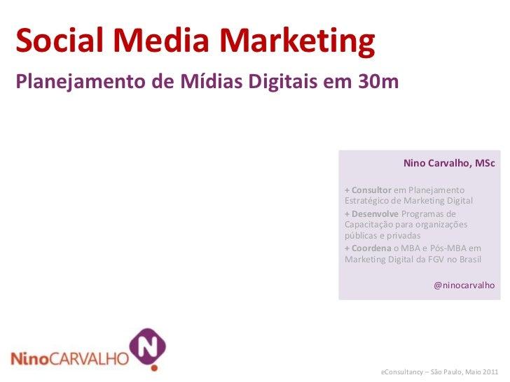 Social Media Marketing<br />Planejamento de Mídias Digitais em 30m<br />Nino Carvalho, MSc<br />+ Consultor em Planejament...