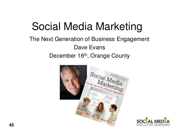 Social Media Marketing     The Next Generation of Business Engagement                    Dave Evans           December 16t...