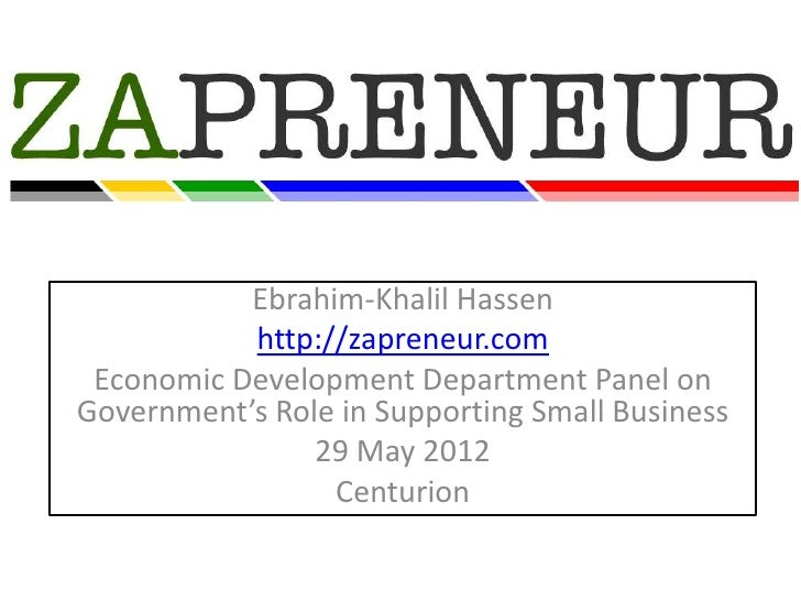 Ebrahim-Khalil Hassen           http://zapreneur.com Economic Development Department Panel onGovernment's Role in Supporti...