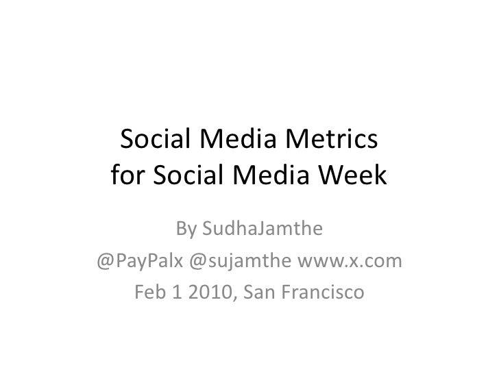 Social Media Metrics for Social Media Week<br />By SudhaJamthe<br />@PayPalx @sujamthe www.x.com<br />Feb 1 2010, San Fran...