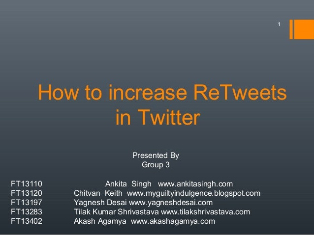 1     How to increase ReTweets             in Twitter                         Presented By                           Group...