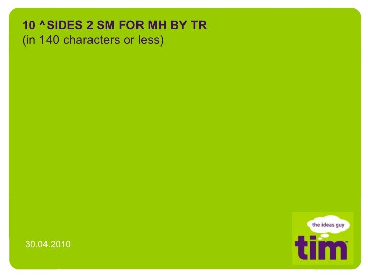 10 ^SIDES 2 SM FOR MH BY TR (in 140 characters or less) 30.04.2010
