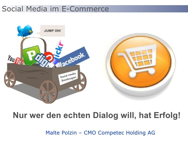 <ul><li>Nur wer den echten Dialog will, hat Erfolg! </li></ul>Social Media im E-Commerce Malte Polzin – CMO Competec Holdi...