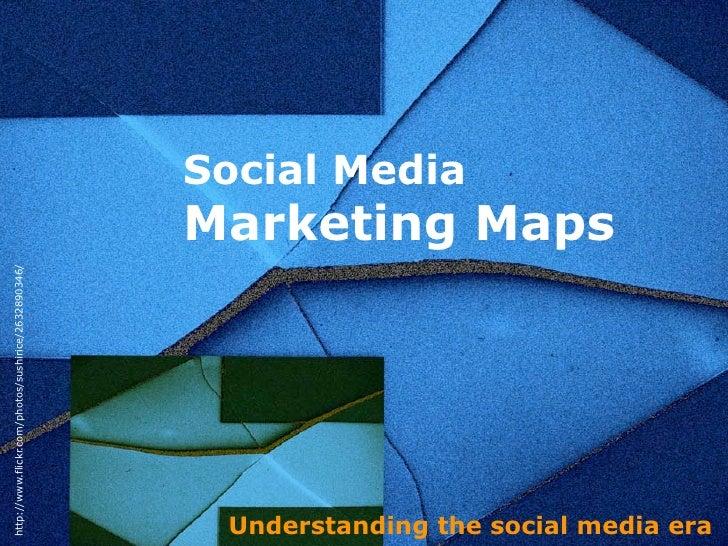 Social Media                                                      Marketing Maps http://www.flickr.com/photos/sushirice/26...