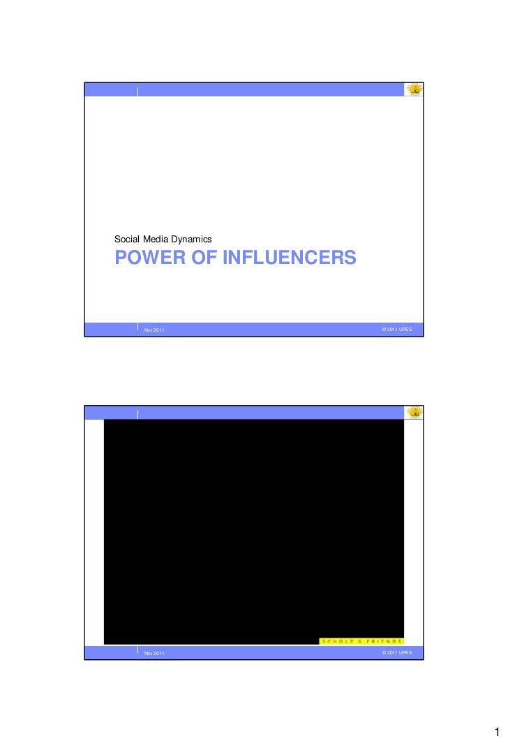Social Media DynamicsPOWER OF INFLUENCERS     September 2011      Nov 2011          © © 2010 UPES                         ...
