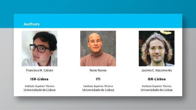 Authors Francisco M. Calisto ISR-Lisboa Instituto Superior Técnico Universidade de Lisboa Nuno Nunes ITI Instituto Superio...