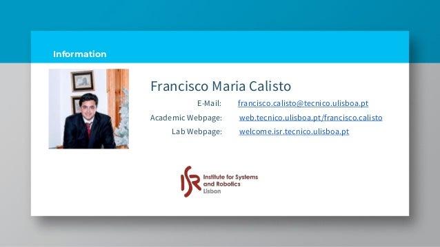 Information Francisco Maria Calisto E-Mail: francisco.calisto@tecnico.ulisboa.pt Academic Webpage: web.tecnico.ulisboa.pt/...