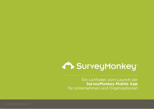 Ein Leitfaden zum Launch der SurveyMonkey Mobile App für Unternehmen und Organisationen SurveyMonkey eGuide 1