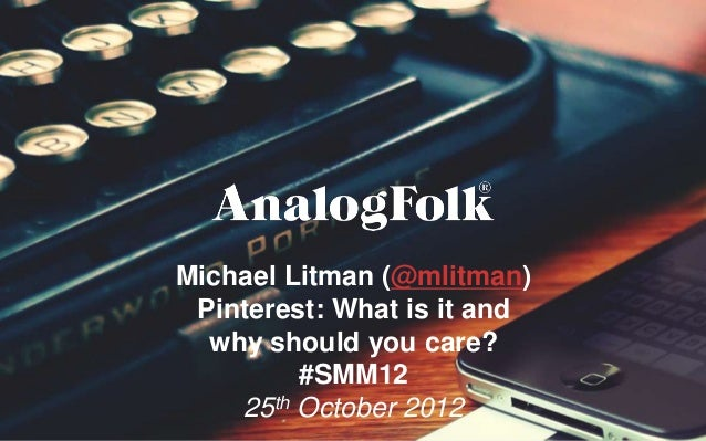 Michael Litman (@mlitman) Pinterest: What is it and  why should you care?         #SMM12    25th October 2012