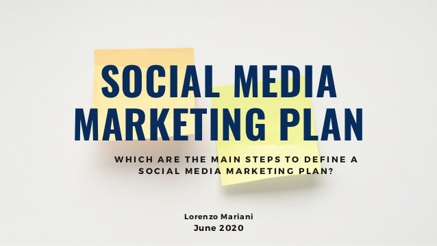 SOCIAL MEDIA MARKETING PLAN Lorenzo Mariani June 2020 W H I C H A R E T H E M A I N S T E P S T O D E F I N E A S O C I A ...