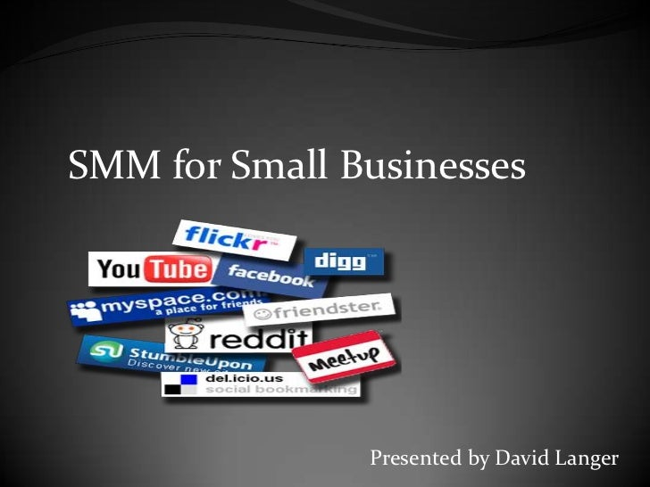 SMM for Small Businesses               Presented by David Langer