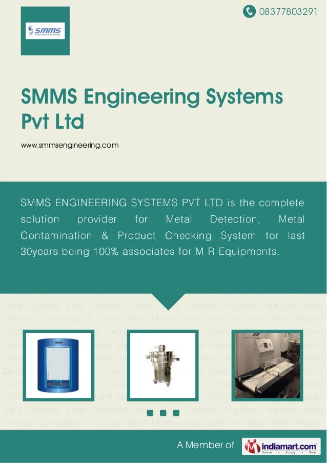 08377803291 A Member of SMMS Engineering Systems Pvt Ltd www.smmsengineering.com Metal Detectors Vibro Shifter Weigher Mac...