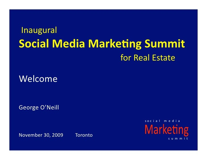 Inaugural SocialMediaMarke-ngSummit forRealEstate  Welcome  GeorgeO'...