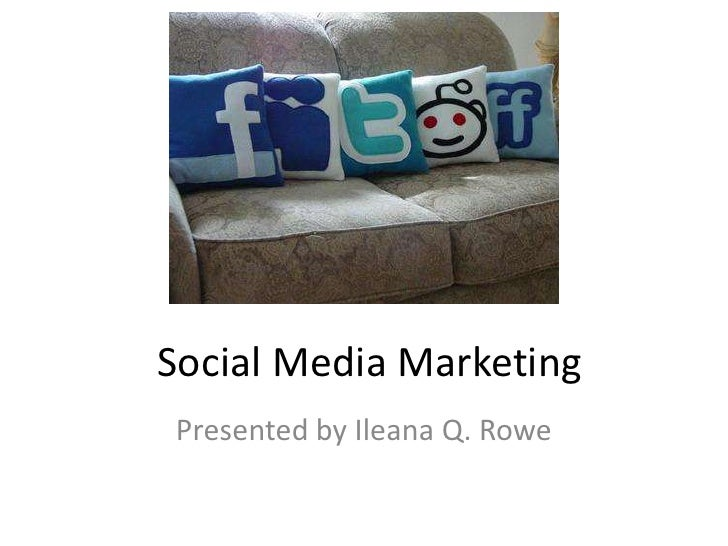 Social Media MarketingPresented by Ileana Q. Rowe
