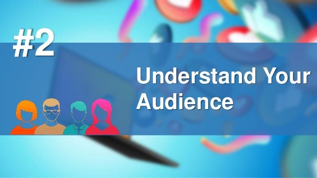 Understand Your Audience #2