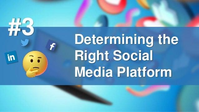 Determining the Right Social Media Platform #3