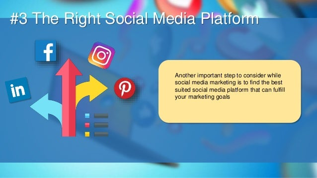 O #3 The Right Social Media Platform Another important step to consider while social media marketing is to find the best s...