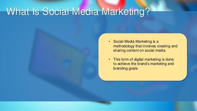 O What Is Social Media Marketing? • Social Media Marketing is a methodology that involves creating and sharing content on ...