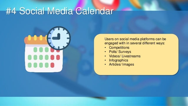 O #4 Social Media Calendar Users on social media platforms can be engaged with in several different ways: • Competitions •...
