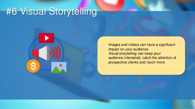O #6 Visual Storytelling Images and videos can have a significant impact on your audience. Visual storytelling can keep yo...