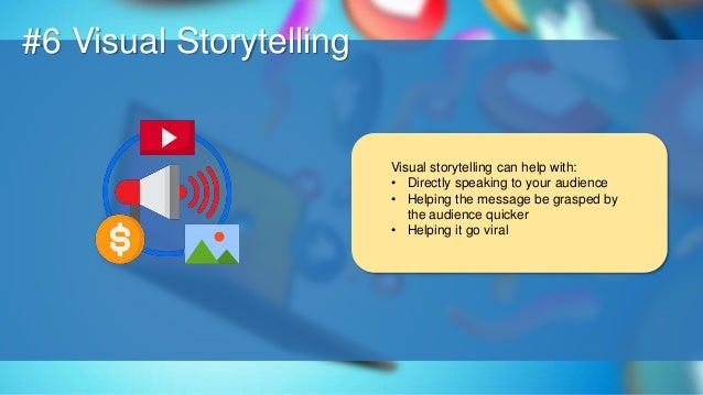 O #6 Visual Storytelling Visual storytelling can help with: • Directly speaking to your audience • Helping the message be ...