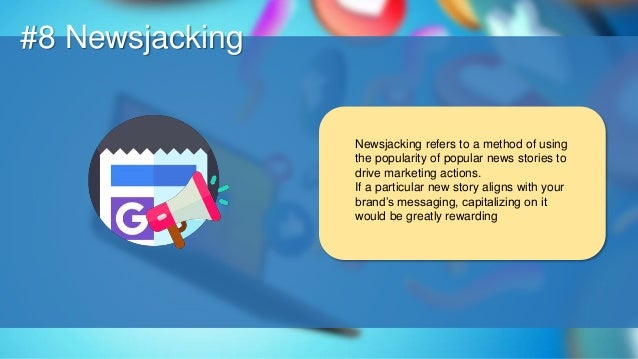 O #8 Newsjacking Newsjacking refers to a method of using the popularity of popular news stories to drive marketing actions...