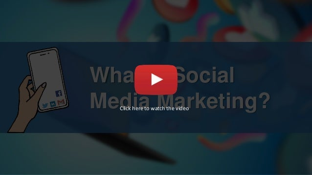 What Is Social Media Marketing?Click here to watch the video