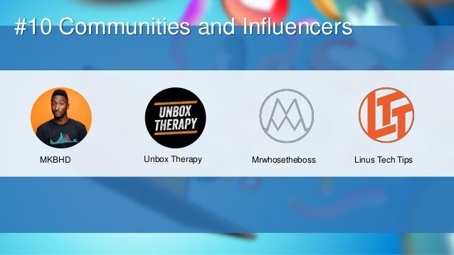 O #10 Communities and Influencers MKBHD Unbox Therapy Mrwhosetheboss Linus Tech Tips