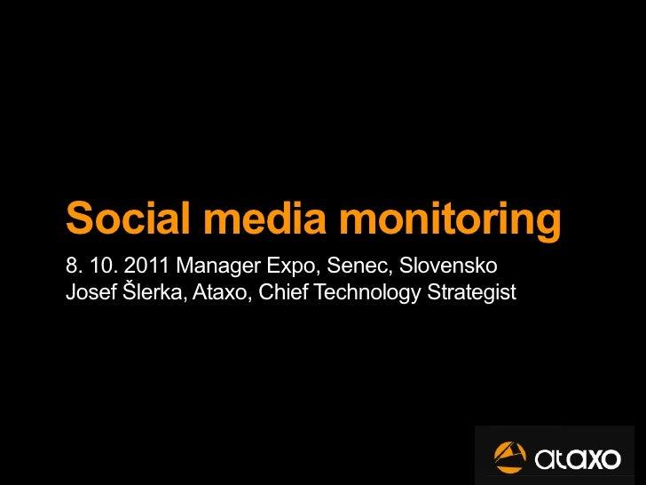 Social media monitoring8. 10. 2011 Manager Expo, Senec, SlovenskoJosef Šlerka, Ataxo, Chief Technology Strategist