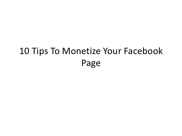 10 Tips To Monetize Your Facebook              Page