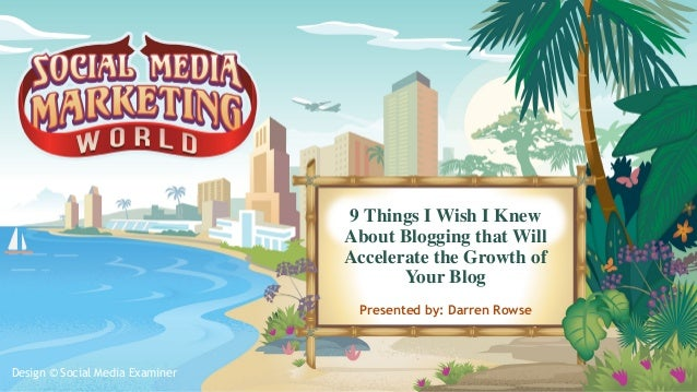Design © Social Media Examiner 9 Things I Wish I Knew About Blogging that Will Accelerate the Growth of Your Blog Presente...