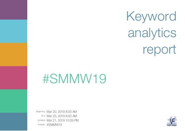 Beginning: Mar 20, 2019 8:00 AM End: Mar 23, 2019 8:00 AM Updated: Mar 21, 2019 10:39 PM Analysis: #SMMW19 Keyword analyti...