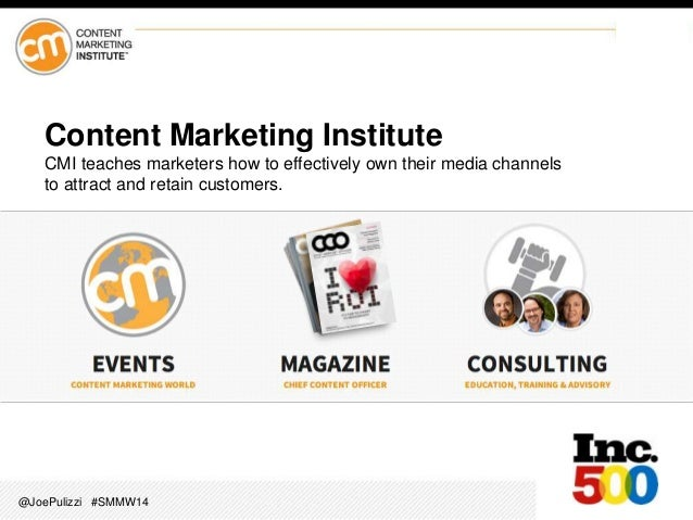 @JoePulizzi #SMMW14 Content Marketing Institute CMI teaches marketers how to effectively own their media channels to attra...
