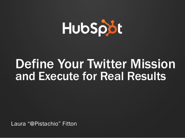 """Define Your Twitter Mission and Execute for Real Results Laura """"@Pistachio"""" Fitton"""