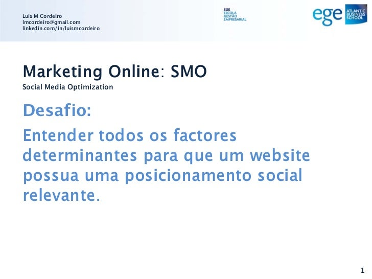 Luis M Cordeirolmcordeiro@gmail.comlinkedin.com/in/luismcordeiroMarketing Online: SMOSocial Media OptimizationDesafio:Ente...