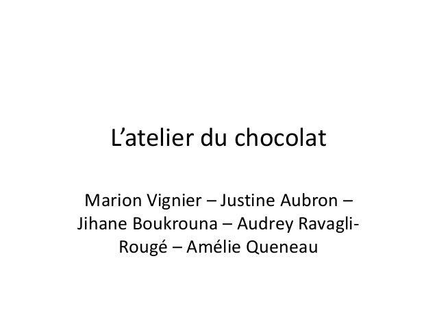 L'atelier du chocolatMarion Vignier – Justine Aubron –Jihane Boukrouna – Audrey Ravagli-Rougé – Amélie Queneau