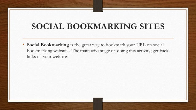 SOCIAL BOOKMARKING SITES • Social Bookmarking is the great way to bookmark your URL on social bookmarking websites. The ma...
