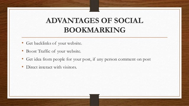 ADVANTAGES OF SOCIAL BOOKMARKING • Get backlinks of your website. • Boost Traffic of your website. • Get idea from people ...