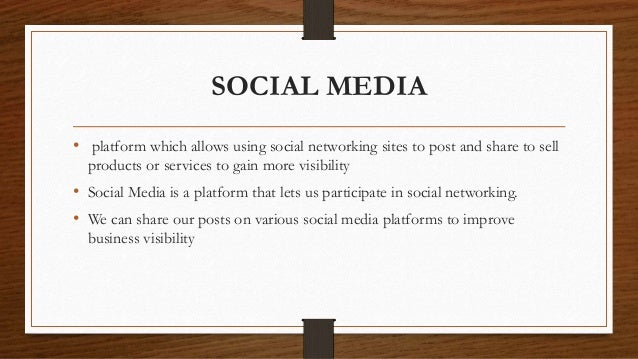 SOCIAL MEDIA • platform which allows using social networking sites to post and share to sell products or services to gain ...