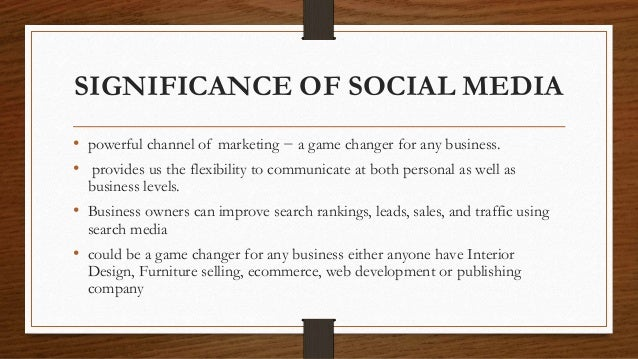 SIGNIFICANCE OF SOCIAL MEDIA • powerful channel of marketing − a game changer for any business. • provides us the flexibil...