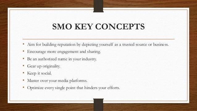 SMO KEY CONCEPTS • Aim for building reputation by depicting yourself as a trusted source or business. • Encourage more eng...